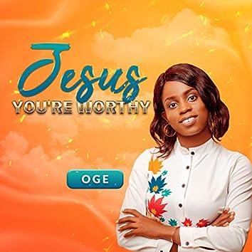 Jesus - You're Worthy