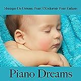 Musique De Détente Pour S'Endormir Pour Enfants: Piano Dreams - La Meilleure Musique Pour Dormir