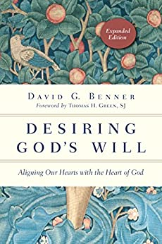 Desiring God's Will: Aligning Our Hearts with the Heart of God (The Spiritual Journey) by [David G. Benner, Thomas H. Green]