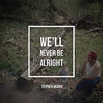 We'll Never Be Alright (feat. Stephen Moore)
