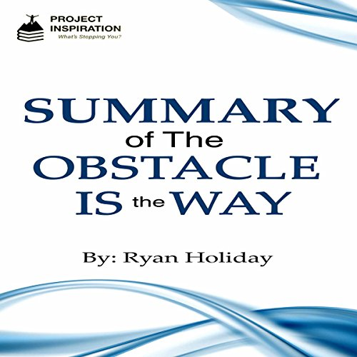 Summary of The Obstacle Is the Way by Ryan Holiday audiobook cover art