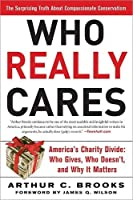 Who Really Cares: The Surprising Truth About Compassionate Conservatism -- America's Charity Divide -- Who Gives, Who Doesn't, and Why It Matters