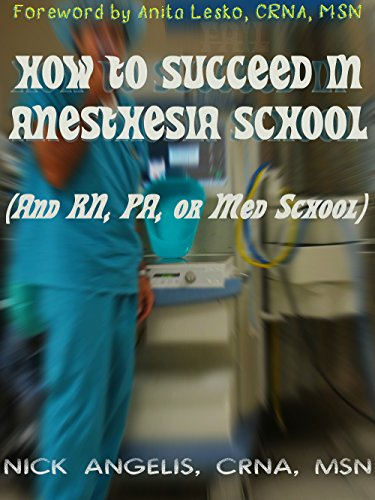 How To Succeed In Anesthesia School And Rn Pa Or Med School