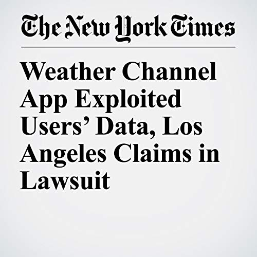 『Weather Channel App Exploited Users' Data, Los Angeles Claims in Lawsuit』のカバーアート