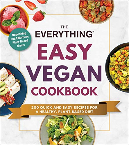 The Everything Easy Vegan Cookbook: 200 Quick and Easy Recipes for a...
