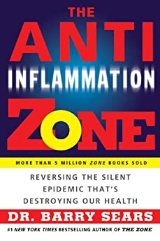 The Anti-Inflammation Zone: Reversing the Silent Epidemic That's Destroying Our Health (The Zone) by [Barry Sears]