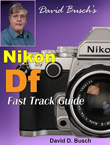 David Busch's Nikon Df Fast Track Guide (English Edition)
