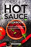 HOT SAUCE COOKBOOK: Tasty Easy Hot Sauce Recipes to Add Spice to Any Meal
