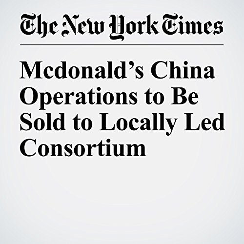 McDonald's China Operations to Be Sold to Locally Led Consortium copertina