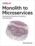 Monolith to Microservices: Evolutionary Patterns to Transform Your Monolith - Sam Newman