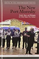 The New Port Moresby: Gender, Space, and Belonging in Urban Papua New Guinea (Topics in the Contemporary Pacific)