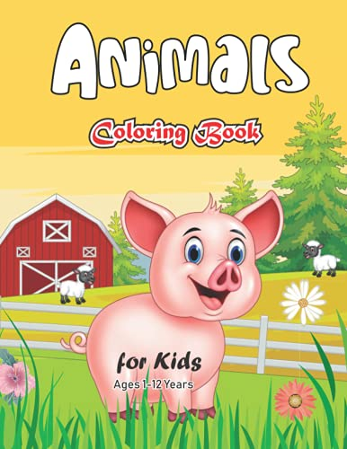 Animals Coloring Book for Kids Ages 1-12 Years: Fun and Easy to Color for Boys And Girls, A Wonderful Gift for Kids Who Love Animals.