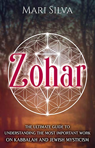 Zohar: The Ultimate Guide to Understanding the Most Important Work on Kabbalah and Jewish Mysticism (English Edition)