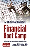 The White Coat Investor's Financial Boot Camp: A 12-Step High-Yield Guide to Bring Your Finances Up to Speed (The White Coat Investor Series)