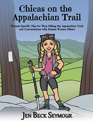 CHICAS ON THE APPALACHIAN TRAIL: Women-Specific Tips for Thru-Hiking the Appalachian Trail and Conversations with Badass Women Hikers (English Edition)
