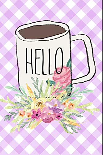 Hello: Floral Coffee Mug Message Gift Journal: This is a Blank Lined Diary that makes a perfect Mother's Day gift for women. It's 6X9 with 120 pages, a convenient size to write things in.
