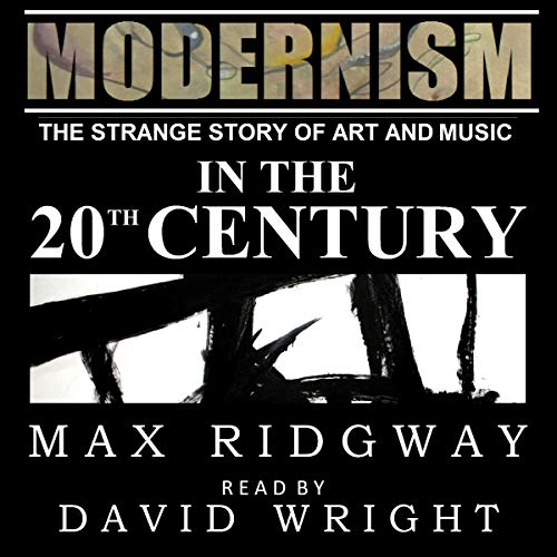 Modernism: The Strange Story of Art and Music in the Twentieth Century audiobook cover art