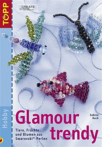 Glamour trendy: Tiere, Früchte und Blumen aus Swarovski-Perlen