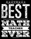 Best Math Teacher Ever: 8x10 100 Page Blank Journal With Lines - School