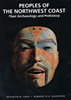Peoples of the Northwest Coast: Their Archaeology and Prehistory