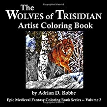 The Wolves of Trisidian Artist Coloring Book: Epic Medieval Fantasy Coloring Book Series -- Volume 2