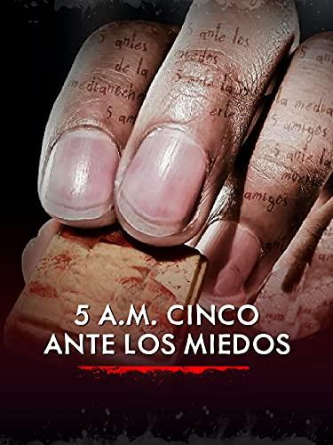 5 A.M. Cinco ante los miedos