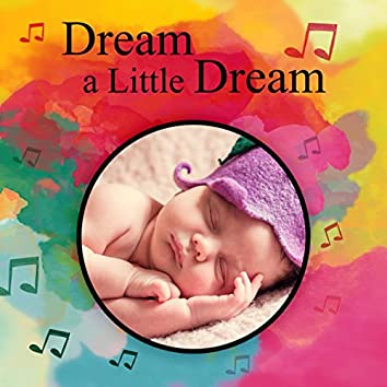 Dream a Little Dream - Quiet Night, Music for Sleep, Lullabies, Baby Music, Nursery Rhymes, Baby Sleep Training