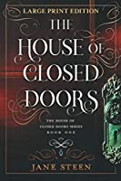 The House of Closed Doors: LARGE PRINT EDITION (The House of Closed Doors LARGE PRINT)