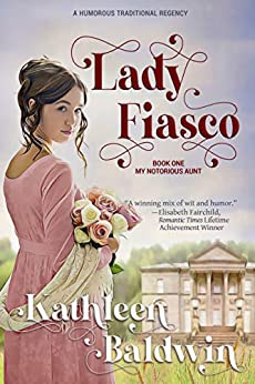 Lady Fiasco: A Humorous Traditional Regency Romance (My Notorious Aunt Book 1) by [Kathleen Baldwin]
