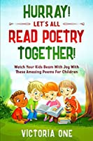 Poetry For Children: HURRAY! LETS ALL READ POETRY TOGETHER! - Watch Your Kids Beam With Joy With These Amazing Poems For Children