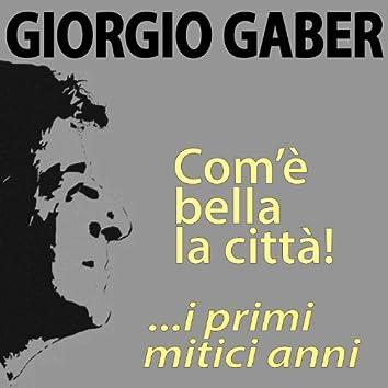 Giorgio Gaber, com'è bella la città! ...i primi mitici anni