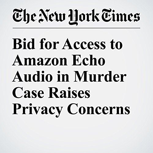 Bid for Access to Amazon Echo Audio in Murder Case Raises Privacy Concerns audiobook cover art