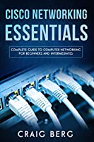 Cisco Networking Essentials: Complete Guide To Computer Networking For Beginners And Intermediates Front Cover