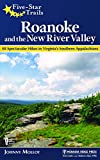 Five-Star Trails: Roanoke and the New River Valley: 40 Spectacular Hikes in Virginia s Southern Appalachians
