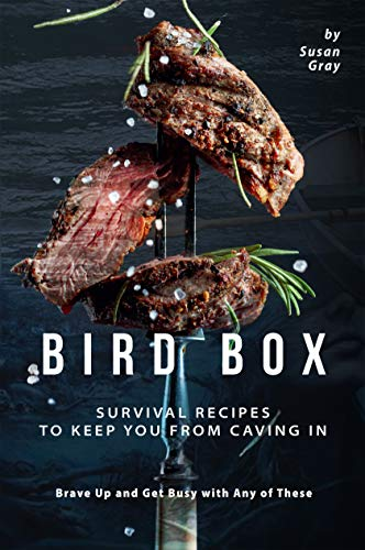 Bird Box: Survival Recipes to Keep You from Caving In - Brave Up and Get Busy with Any of These (English Edition)