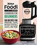 Ninja Foodi Cold & Hot Blender Cookbook For Beginners: 100 Recipes for Smoothies, Soups, Sauces,...