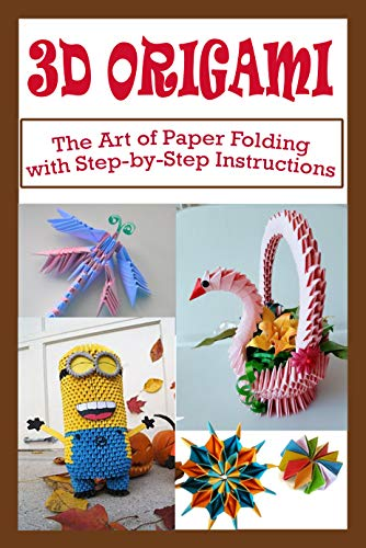 3D ORIGAMI: The Art of Paper Floding with Step-by-Step Instructions (English Edition)