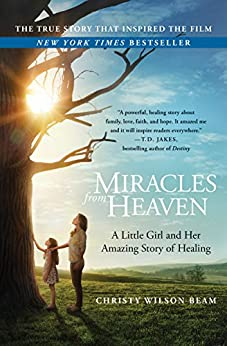 Miracles from Heaven: A Little Girl and Her Amazing Story of Healing by [Christy Wilson Beam]