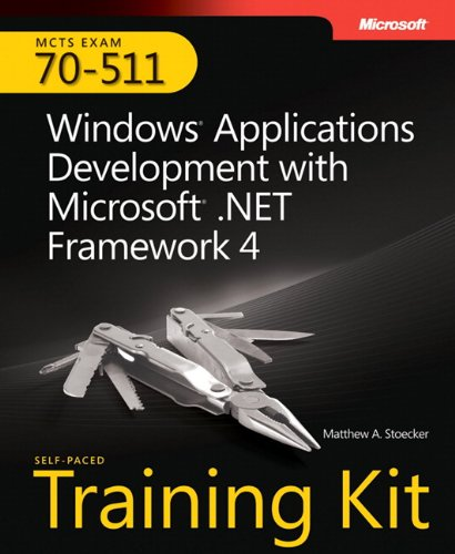 Windows® Applications Development with Microsoft® .NET Framework 4: MCTS Self-Paced Training Kit (Exam 70-511)