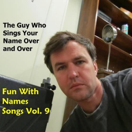 The Guy Who Sings Your Name Over and Over