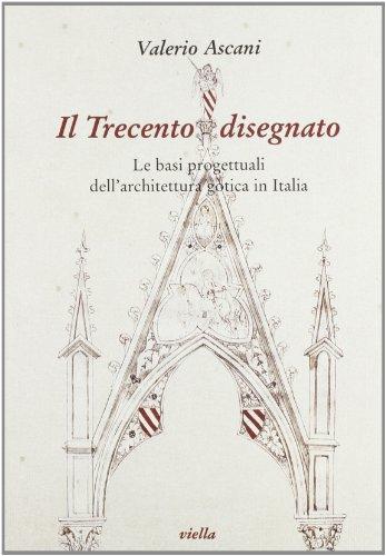 Il Trecento disegnato. Le basi progettuali dell'architettura gotica in Italia
