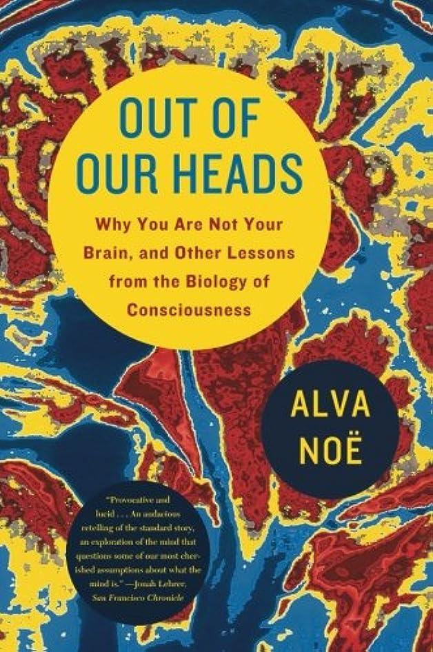 ヒップ適度にカストディアンOut of Our Heads: Why You Are Not Your Brain, and Other Lessons from the Biology of Consciousness