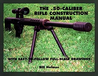 50-caliber Rifle Construction Manual: With Easy-to-follow Full-scale Drawings