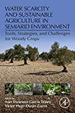 Water Scarcity and Sustainable Agriculture in Semiarid Environment: Tools, Strategies, and Challenges for Woody Crops (English Edition)