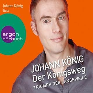 Der Königsweg                   Autor:                                                                                                                                 Johann König                               Sprecher:                                                                                                                                 Johann König                      Spieldauer: 3 Std. und 53 Min.     123 Bewertungen     Gesamt 3,8