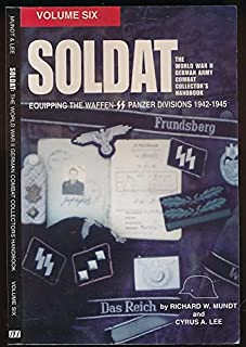 Soldat, Vol. 6: The World War II German Army Combat Uniform Collector s Handbook; Equipping the Waffen SS Panzer Divisions 1942-1945