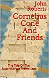 Cornelius Cone And Friends: The Tale Of The Supermarket Traffic Jam (The New Adventures Of Cornelius Cone And Friends) (English Edition)
