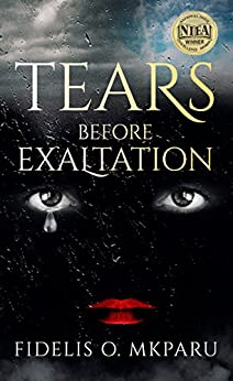 Tears Before Exaltation by [Fidelis O. Mkparu]