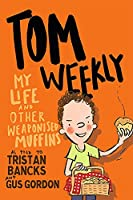 My Life and Other Weaponised Muffins, 5 (Tom Weekly)