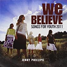 We Believe: Songs for Youth 2011 by Jenny Phillips